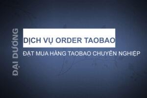 Dịch vụ order taobao